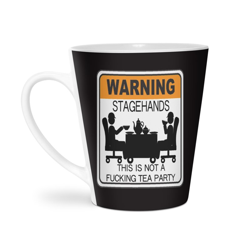 Stagehands this is not a fucking tea party Warning Label Novelty sign Original Design Crew Graphic Accessories Latte Mug by Fringe Walkers Shirts n Prints