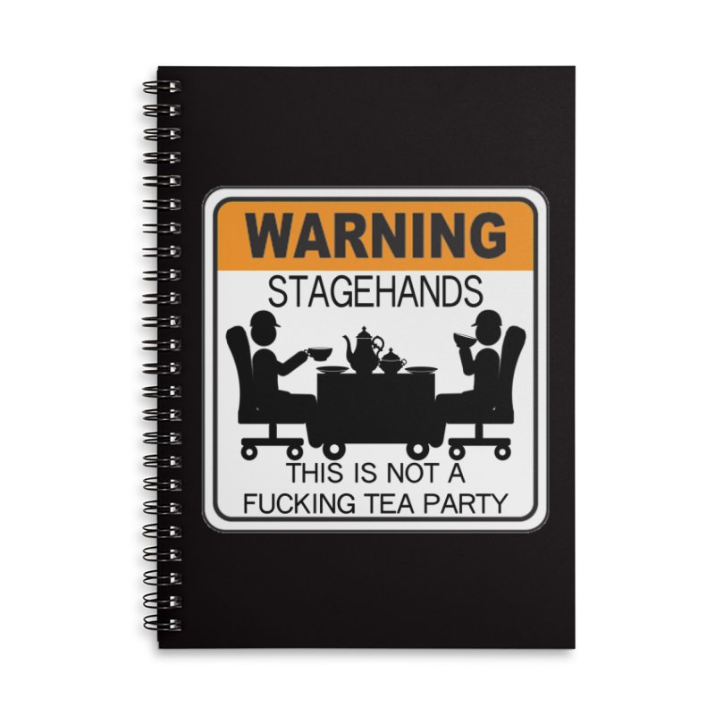 Stagehands this is not a fucking tea party Warning Label Novelty sign Original Design Crew Graphic Accessories Lined Spiral Notebook by Fringe Walkers Shirts n Prints