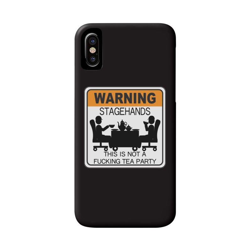 Stagehands this is not a fucking tea party Warning Label Novelty sign Original Design Crew Graphic Accessories Phone Case by Fringe Walkers Shirts n Prints