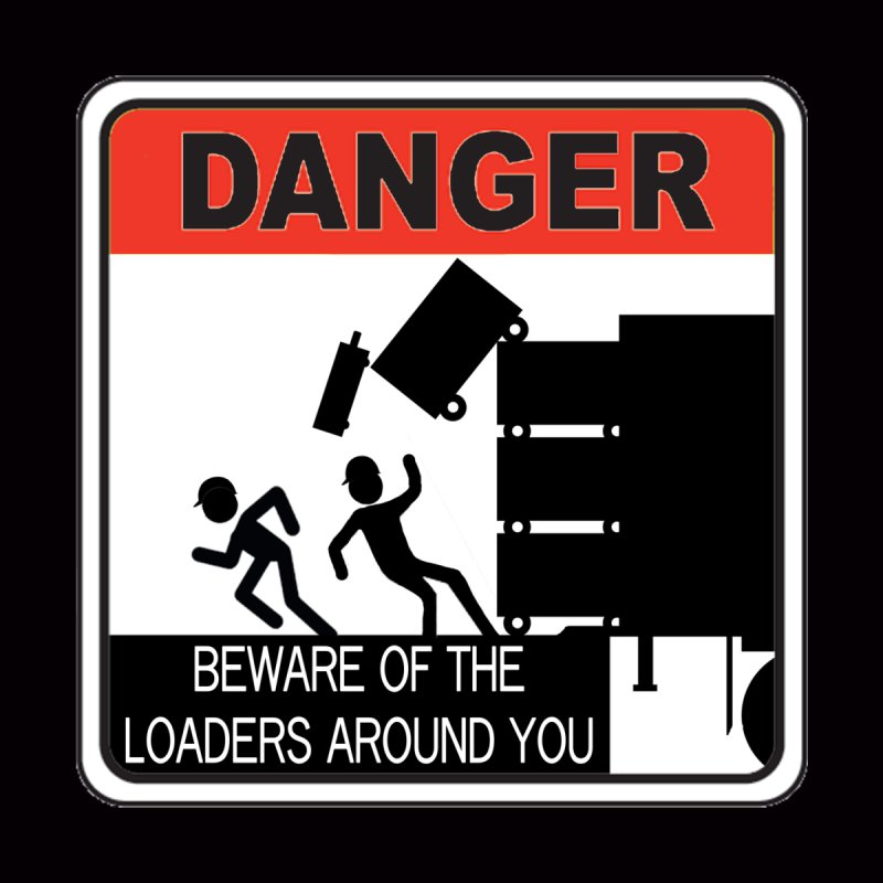 DANGER Beware of the loaders around you Stagehand warning label danger sign road case load out by Fringe Walkers Shirts n Prints