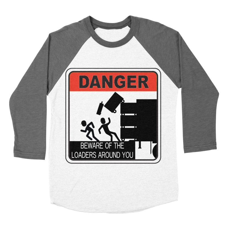 DANGER Beware of the loaders around you Stagehand warning label danger sign road case load out Women's Baseball Triblend Longsleeve T-Shirt by Fringe Walkers Shirts n Prints