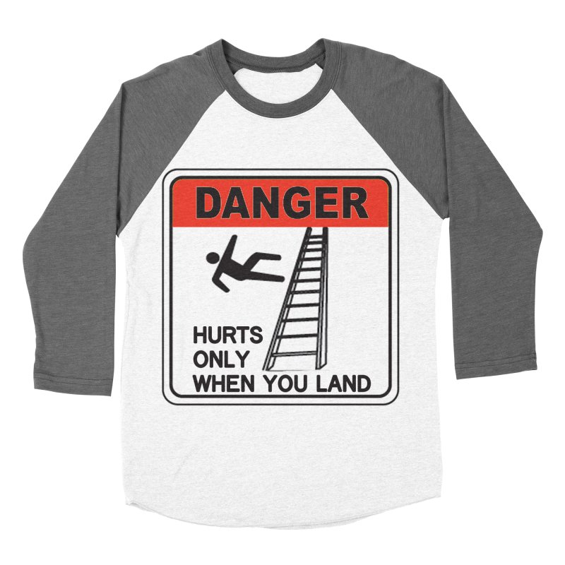 Hurts only when you land Danger sign warning label stagehand ladder construction humor Women's Baseball Triblend Longsleeve T-Shirt by Fringe Walkers Shirts n Prints