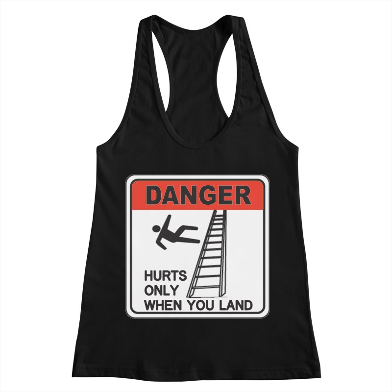 Hurts only when you land Danger sign warning label stagehand ladder construction humor Women's Racerback Tank by Fringe Walkers Shirts n Prints