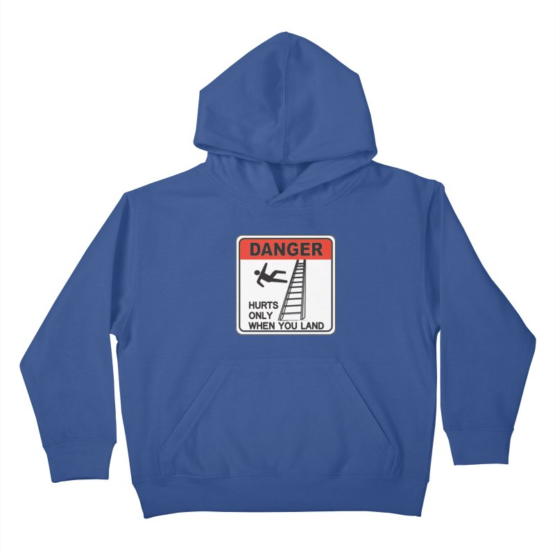 Hurts only when you land Danger sign warning label stagehand ladder construction humor Kids Pullover Hoody by Fringe Walkers Shirts n Prints