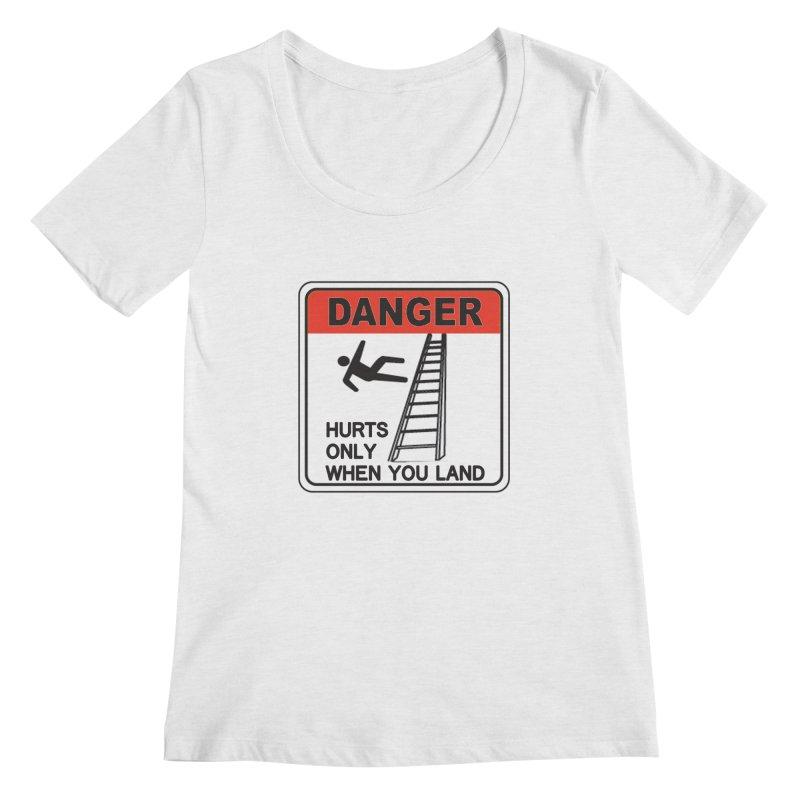 Hurts only when you land Danger sign warning label stagehand ladder construction humor Women's Regular Scoop Neck by Fringe Walkers Shirts n Prints