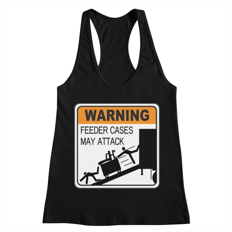 Feeder Cases May Attack Warning Sign Stagehand warning sticker humor T Shirt  Women's Racerback Tank by Fringe Walkers Shirts n Prints