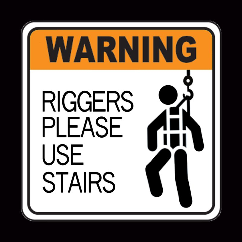 Riggers Please Use Stairs Warning signs staging danger novelty label stagehand high novelty t shirt by Fringe Walkers Shirts n Prints