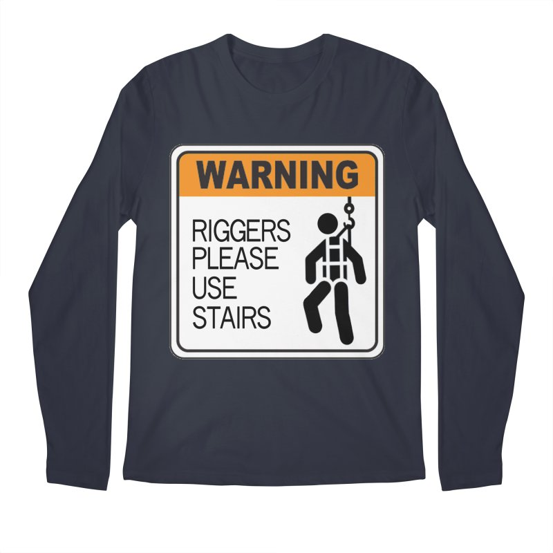 Riggers Please Use Stairs Warning signs staging danger novelty label stagehand high novelty t shirt Men's Regular Longsleeve T-Shirt by Fringe Walkers Shirts n Prints