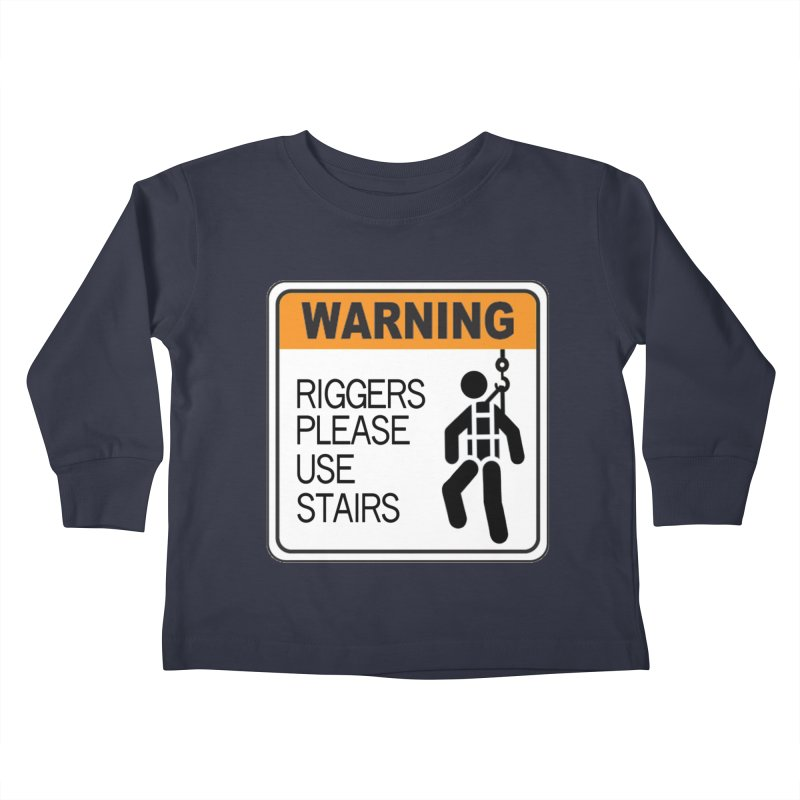 Riggers Please Use Stairs Warning signs staging danger novelty label stagehand high novelty t shirt Kids Toddler Longsleeve T-Shirt by Fringe Walkers Shirts n Prints