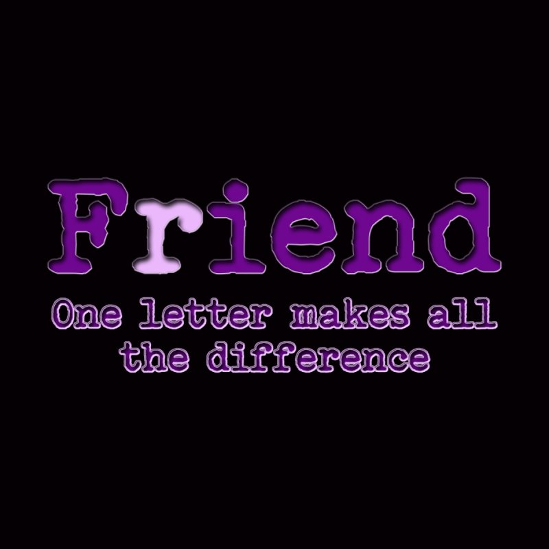 Friend to Fiend, one letter makes all the difference Crappy friends design Bad friend Jerk  by Fringe Walkers Shirts n Prints