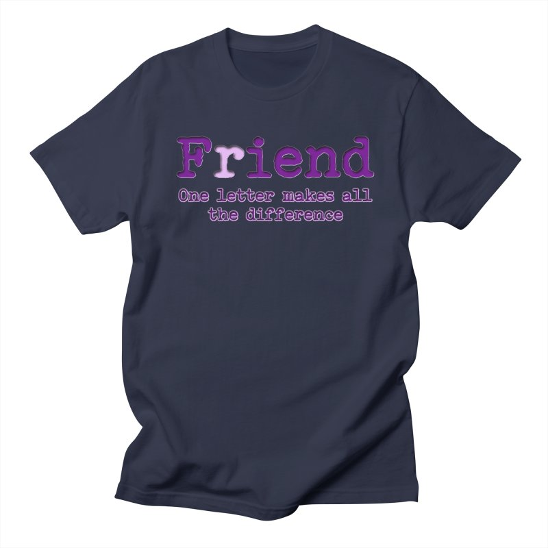 Friend to Fiend, one letter makes all the difference Crappy friends design Bad friend Jerk  Men's T-Shirt by Fringe Walkers Shirts n Prints