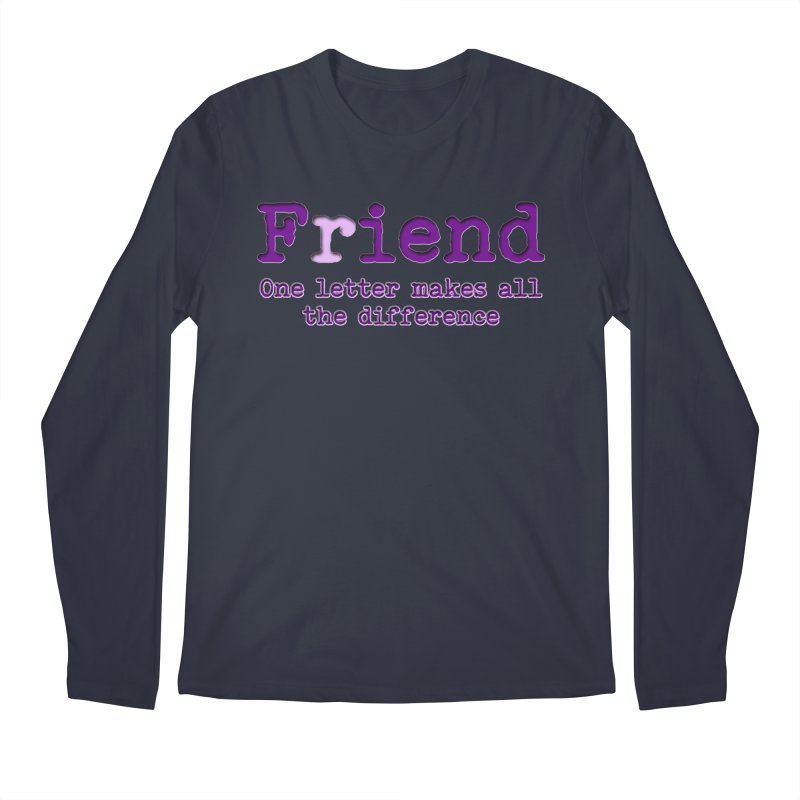 Friend to Fiend, one letter makes all the difference Crappy friends design Bad friend Jerk  Men's Regular Longsleeve T-Shirt by Fringe Walkers Shirts n Prints
