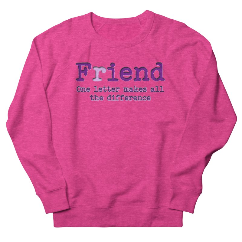 Friend to Fiend, one letter makes all the difference Crappy friends design Bad friend Jerk  Women's French Terry Sweatshirt by Fringe Walkers Shirts n Prints