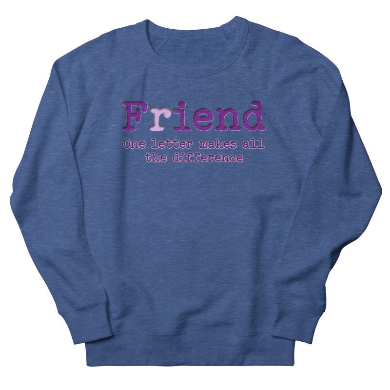 Friend to Fiend, one letter makes all the difference Crappy friends design Bad friend Jerk  Men's Sweatshirt by Fringe Walkers Shirts n Prints