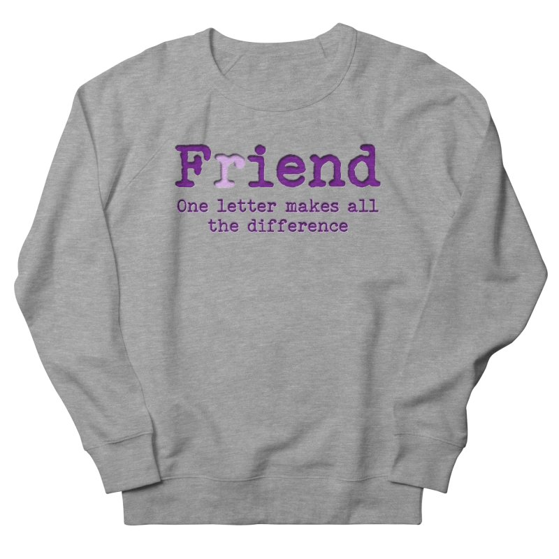 Friend to Fiend, one letter makes all the difference Crappy friends design Bad friend Jerk  Men's French Terry Sweatshirt by Fringe Walkers Shirts n Prints