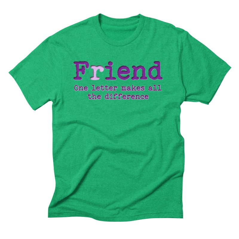 Friend to Fiend, one letter makes all the difference Crappy friends design Bad friend Jerk  Men's Triblend T-Shirt by Fringe Walkers Shirts n Prints