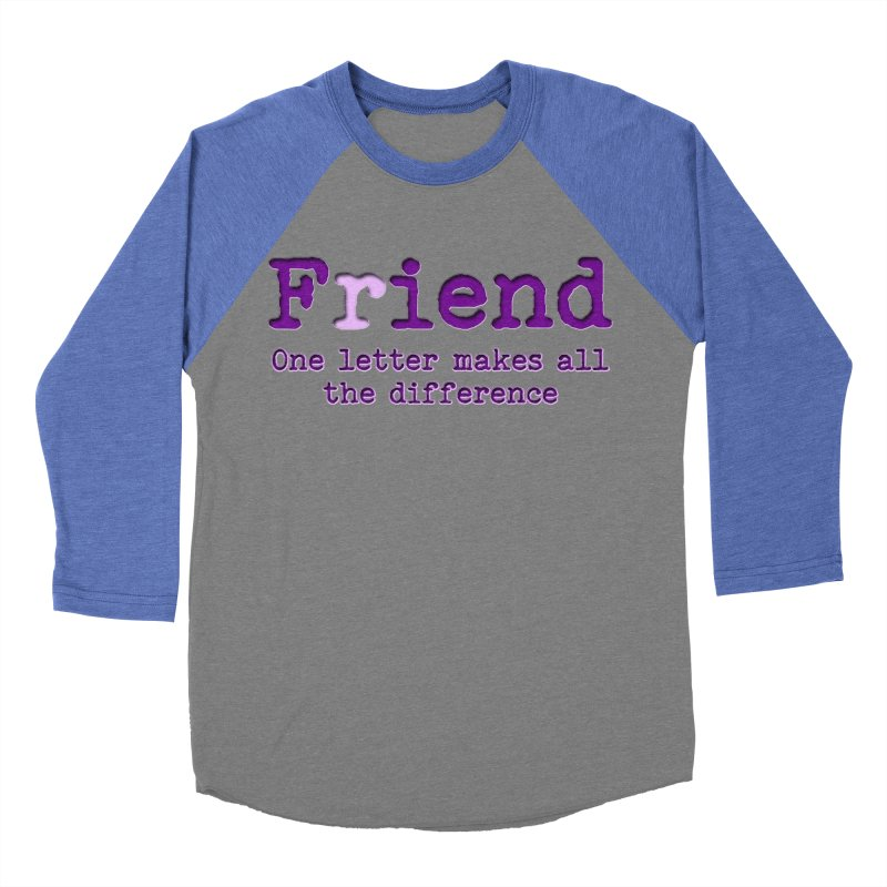 Friend to Fiend, one letter makes all the difference Crappy friends design Bad friend Jerk  Women's Baseball Triblend Longsleeve T-Shirt by Fringe Walkers Shirts n Prints