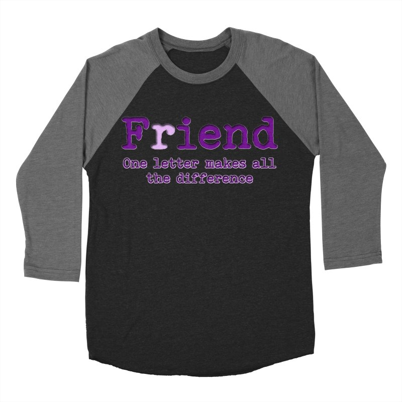 Friend to Fiend, one letter makes all the difference Crappy friends design Bad friend Jerk  Men's Baseball Triblend Longsleeve T-Shirt by Fringe Walkers Shirts n Prints