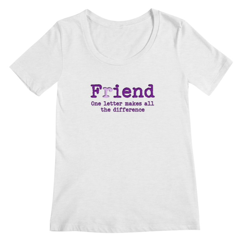 Friend to Fiend, one letter makes all the difference Crappy friends design Bad friend Jerk  Women's Scoop Neck by Fringe Walkers Shirts n Prints