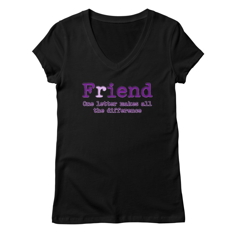 Friend to Fiend, one letter makes all the difference Crappy friends design Bad friend Jerk  Women's V-Neck by Fringe Walkers Shirts n Prints