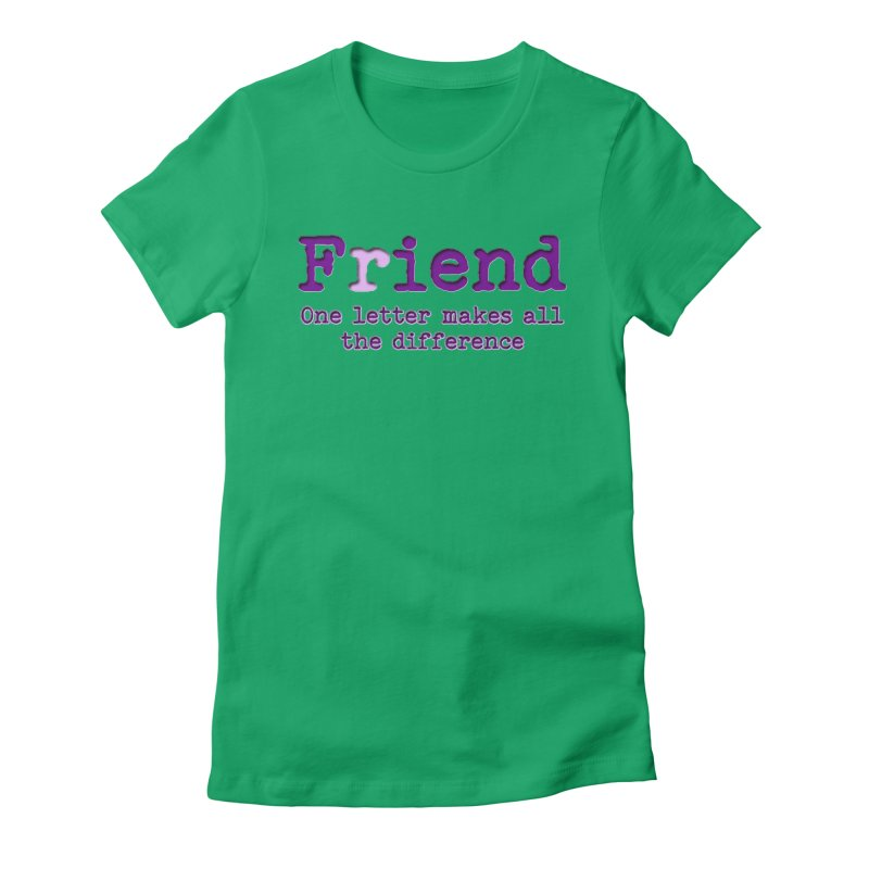 Friend to Fiend, one letter makes all the difference Crappy friends design Bad friend Jerk  Women's Fitted T-Shirt by Fringe Walkers Shirts n Prints