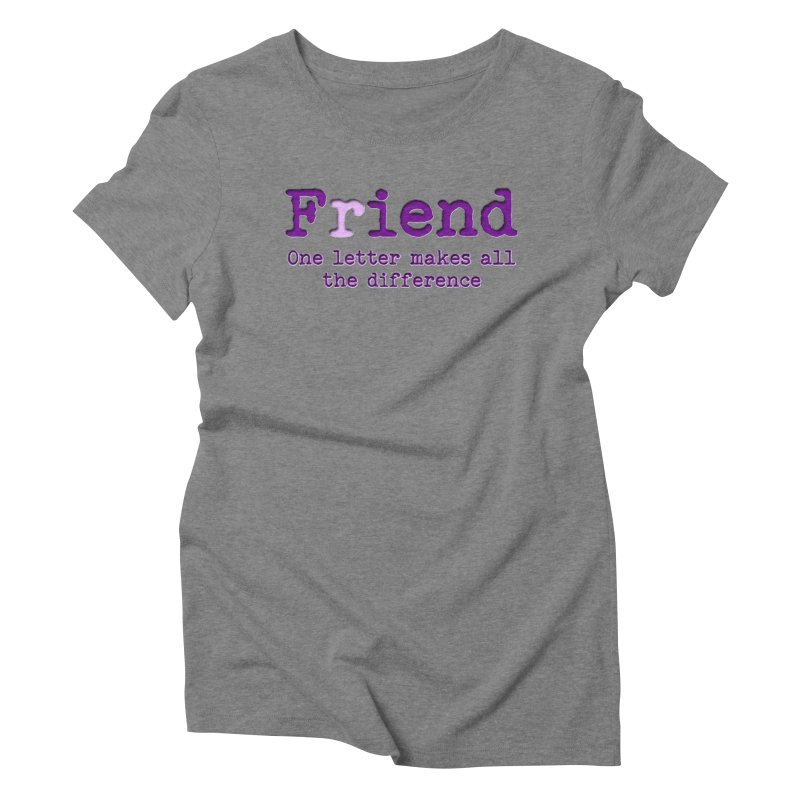 Friend to Fiend, one letter makes all the difference Crappy friends design Bad friend Jerk  Women's Triblend T-Shirt by Fringe Walkers Shirts n Prints