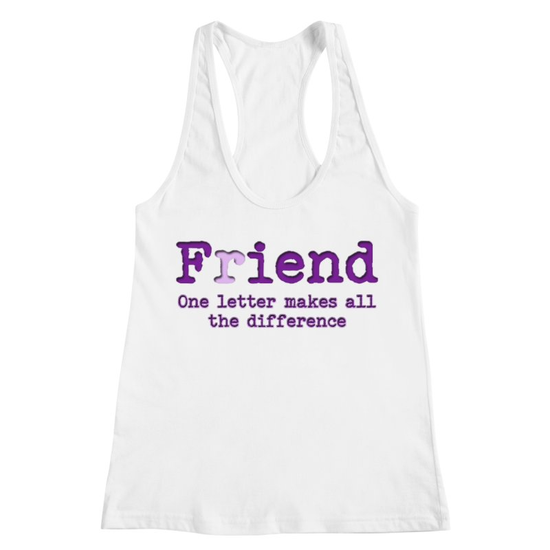 Friend to Fiend, one letter makes all the difference Crappy friends design Bad friend Jerk  Women's Racerback Tank by Fringe Walkers Shirts n Prints