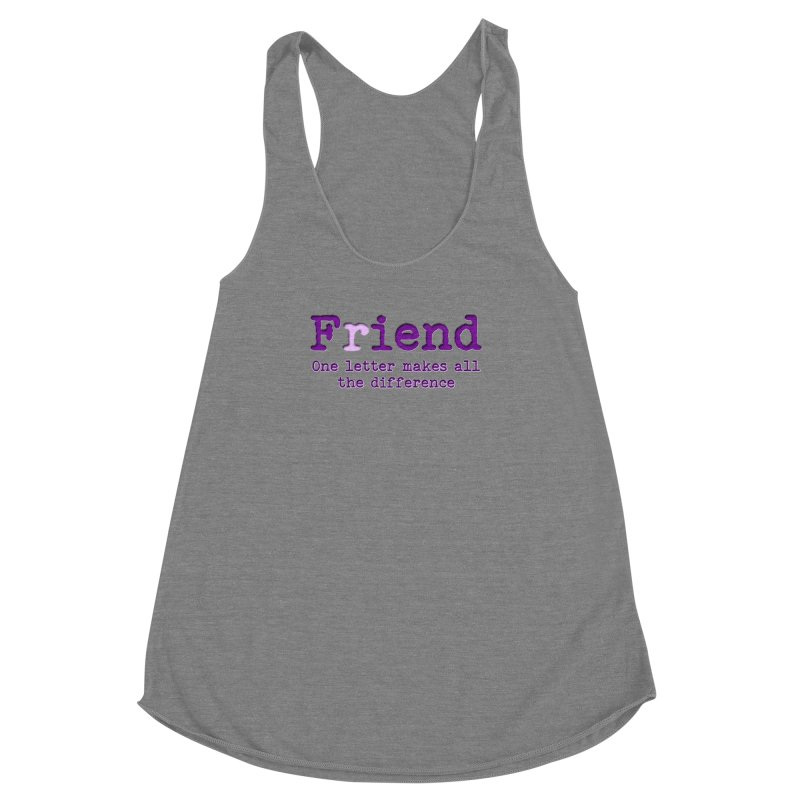 Friend to Fiend, one letter makes all the difference Crappy friends design Bad friend Jerk  Women's Racerback Triblend Tank by Fringe Walkers Shirts n Prints