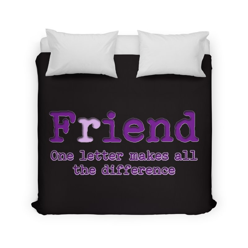 Friend to Fiend, one letter makes all the difference Crappy friends design Bad friend Jerk  Home Duvet by Fringe Walkers Shirts n Prints