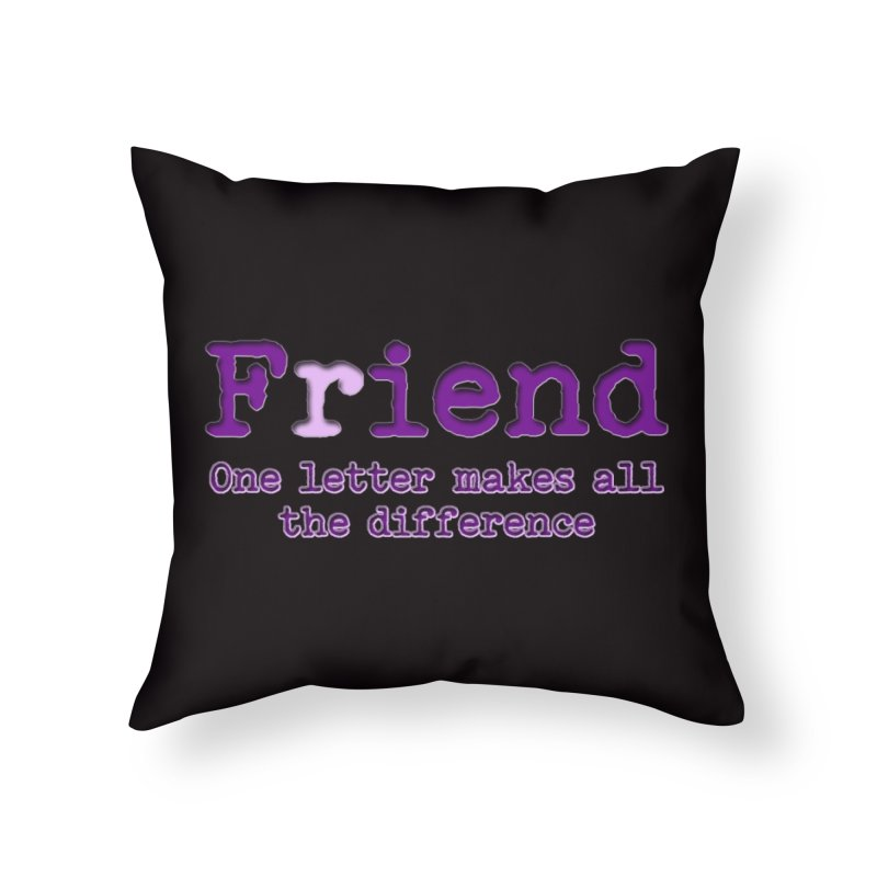 Friend to Fiend, one letter makes all the difference Crappy friends design Bad friend Jerk  Home Throw Pillow by Fringe Walkers Shirts n Prints