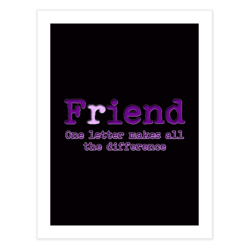 Friend to Fiend, one letter makes all the difference Crappy friends design Bad friend Jerk  Home Fine Art Print by Fringe Walkers Shirts n Prints