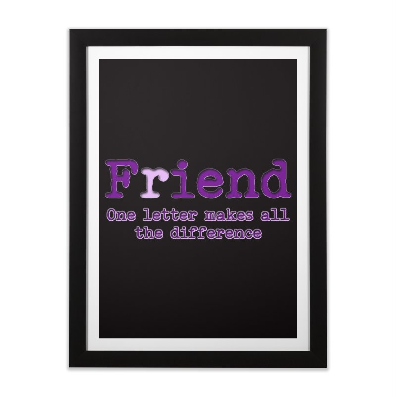 Friend to Fiend, one letter makes all the difference Crappy friends design Bad friend Jerk  Home Framed Fine Art Print by Fringe Walkers Shirts n Prints