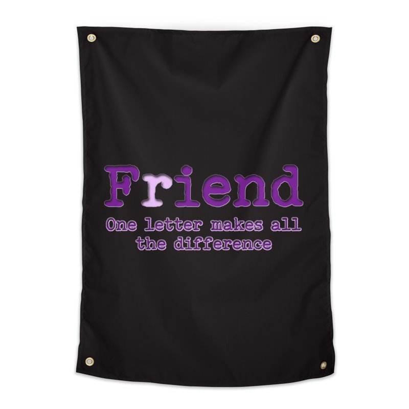 Friend to Fiend, one letter makes all the difference Crappy friends design Bad friend Jerk  Home Tapestry by Fringe Walkers Shirts n Prints