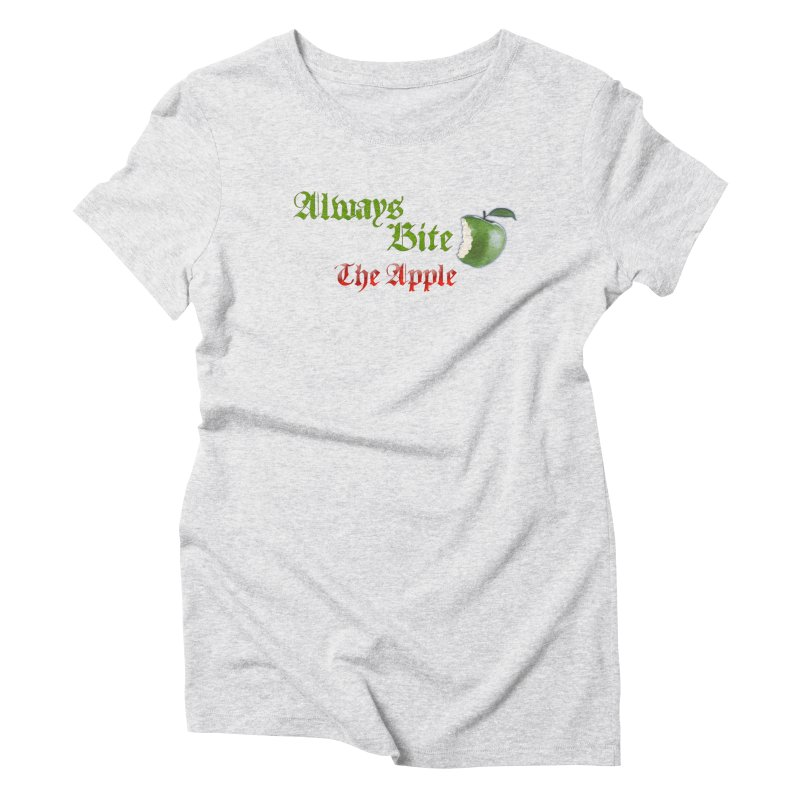 Always Bite The Apple Message of Knowledge & Spirituality Freedom Free Thinkers Awakening Religion Women's Triblend T-Shirt by Fringe Walkers Shirts n Prints
