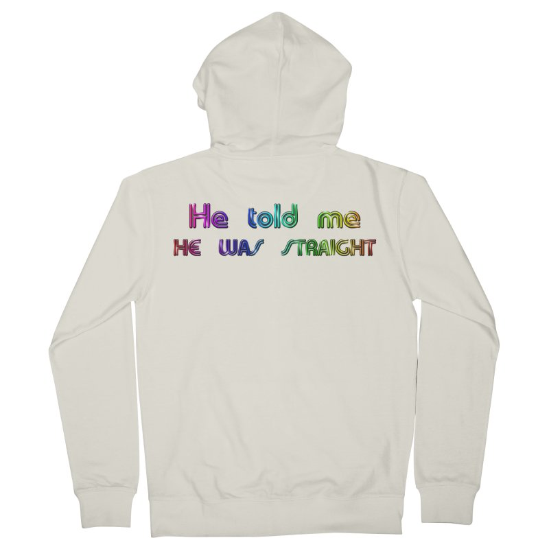 He told me he was straight Gay Boy Denial Closet Queen Boyfriend Women's Zip-Up Hoody by Fringe Walkers Shirts n Prints