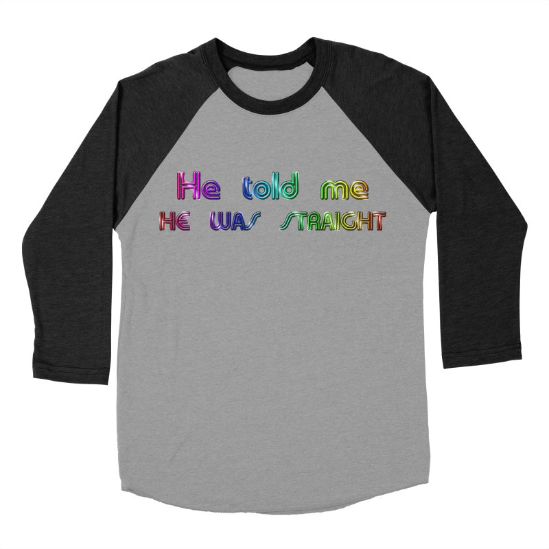 He told me he was straight Gay Boy Denial Closet Queen Boyfriend Men's Baseball Triblend Longsleeve T-Shirt by Fringe Walkers Shirts n Prints