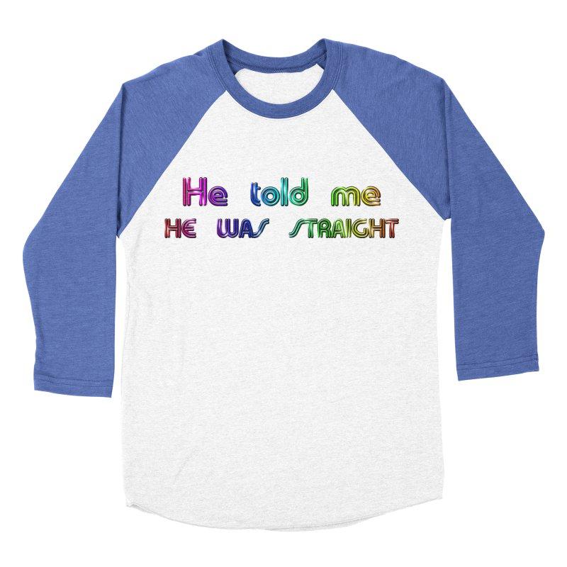 He told me he was straight Gay Boy Denial Closet Queen Boyfriend Men's Baseball Triblend Longsleeve T-Shirt by Fringe Walkers Shirts n Prints
