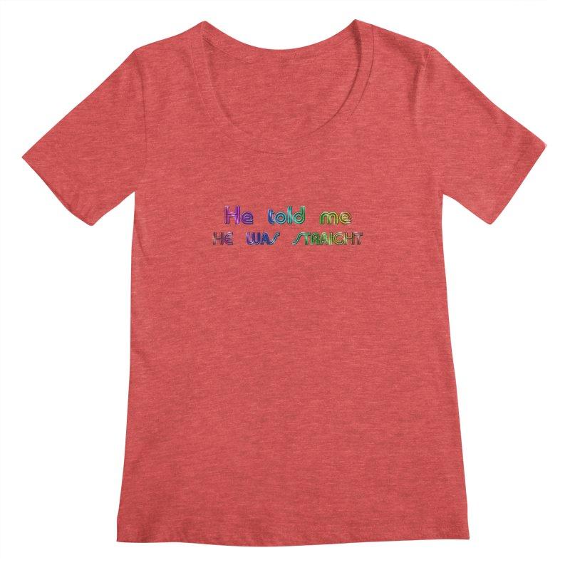 He told me he was straight Gay Boy Denial Closet Queen Boyfriend Women's Scoopneck by Fringe Walkers Shirts n Prints