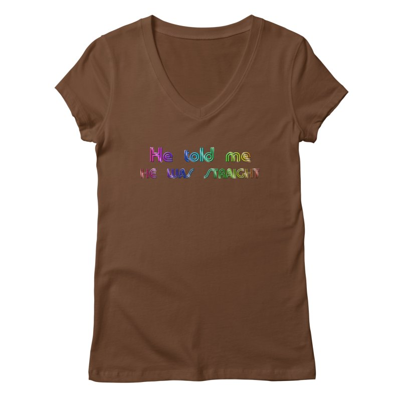 He told me he was straight Gay Boy Denial Closet Queen Boyfriend Women's V-Neck by Fringe Walkers Shirts n Prints