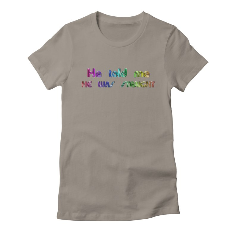 He told me he was straight Gay Boy Denial Closet Queen Boyfriend Women's Fitted T-Shirt by Fringe Walkers Shirts n Prints