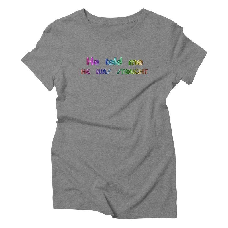 He told me he was straight Gay Boy Denial Closet Queen Boyfriend Women's Triblend T-Shirt by Fringe Walkers Shirts n Prints