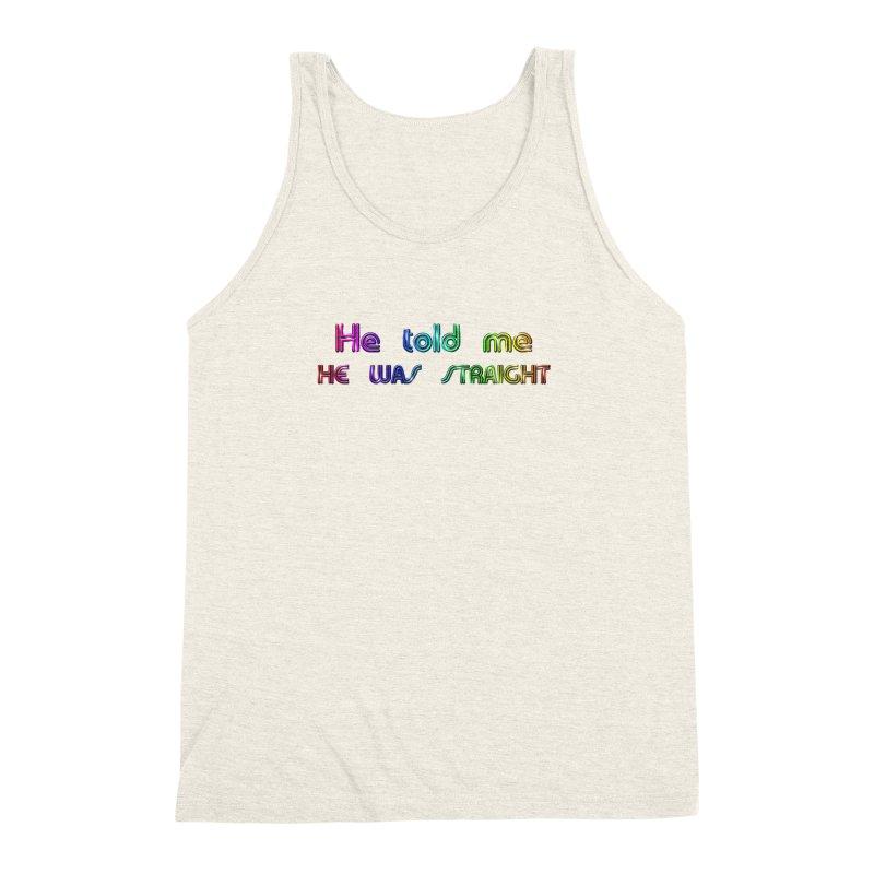 He told me he was straight Gay Boy Denial Closet Queen Boyfriend Men's Triblend Tank by Fringe Walkers Shirts n Prints