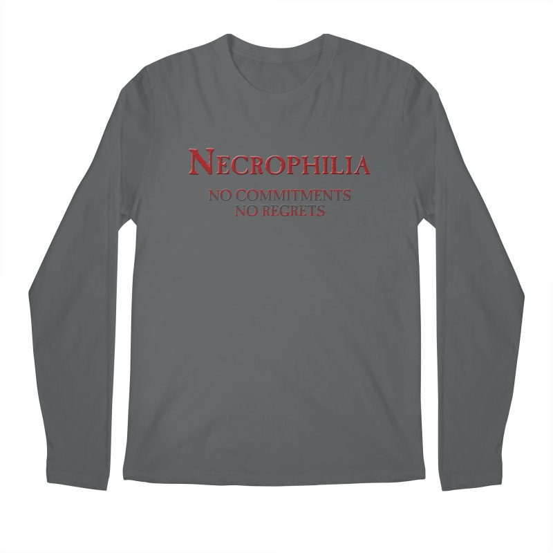 Necrophilia No Commitments No Regrets Stiff Humor Unique Eclectic and Creeptastic Men's Longsleeve T-Shirt by Fringe Walkers Shirts n Prints