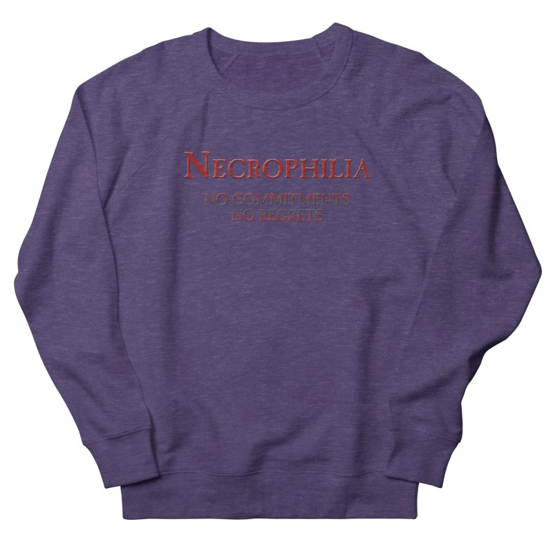 Necrophilia No Commitments No Regrets Stiff Humor Unique Eclectic and Creeptastic Women's Sweatshirt by Fringe Walkers Shirts n Prints