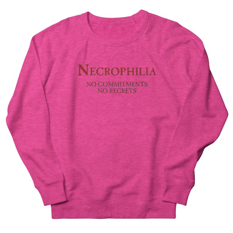 Necrophilia No Commitments No Regrets Stiff Humor Unique Eclectic and Creeptastic Men's French Terry Sweatshirt by Fringe Walkers Shirts n Prints