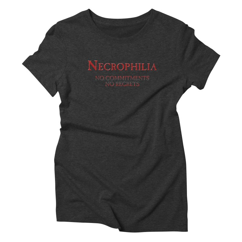 Necrophilia No Commitments No Regrets Stiff Humor Unique Eclectic and Creeptastic Women's Triblend T-Shirt by Fringe Walkers Shirts n Prints