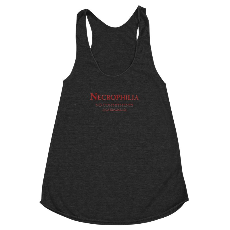 Necrophilia No Commitments No Regrets Stiff Humor Unique Eclectic and Creeptastic Women's Racerback Triblend Tank by Fringe Walkers Shirts n Prints