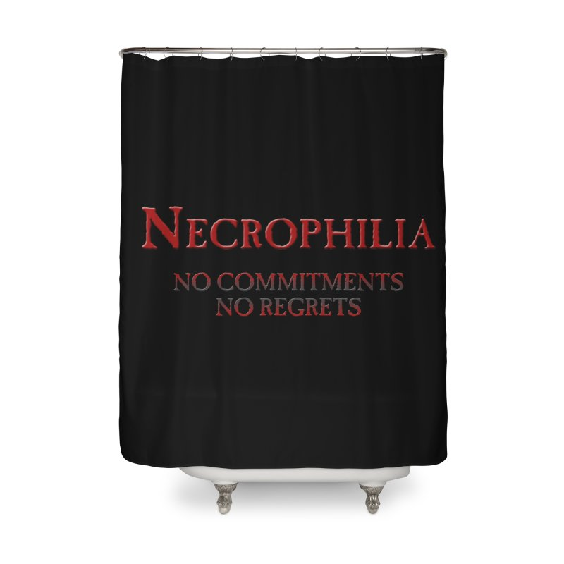 Necrophilia No Commitments No Regrets Stiff Humor Unique Eclectic and Creeptastic Home Shower Curtain by Fringe Walkers Shirts n Prints