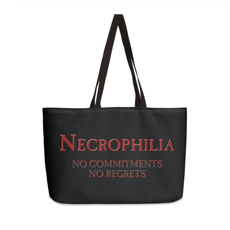 Necrophilia No Commitments No Regrets Stiff Humor Unique Eclectic and Creeptastic Accessories Weekender Bag Bag by Fringe Walkers Shirts n Prints