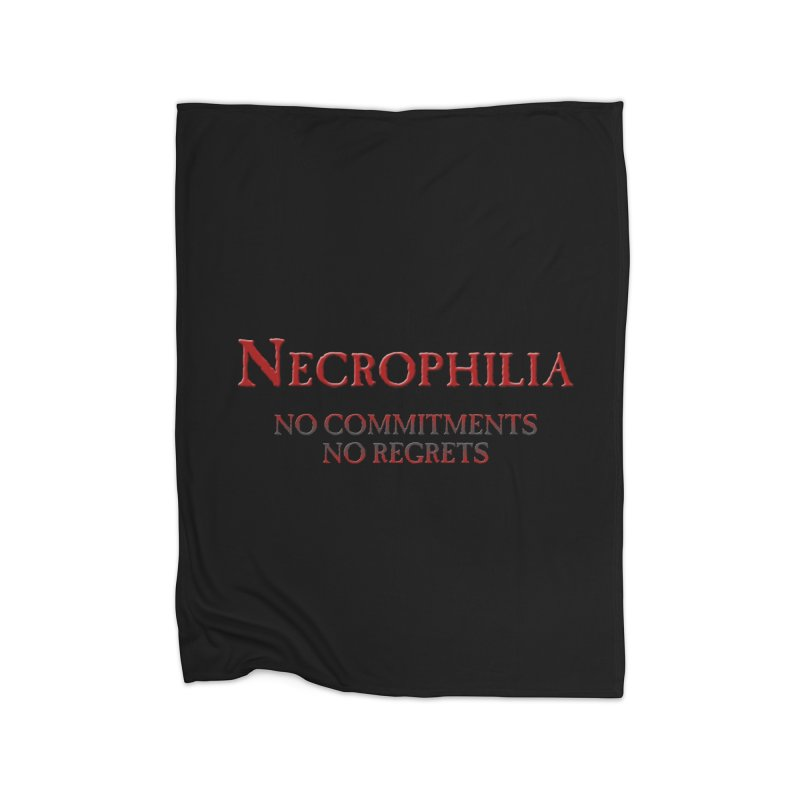 Necrophilia No Commitments No Regrets Stiff Humor Unique Eclectic and Creeptastic Home Blanket by Fringe Walkers Shirts n Prints